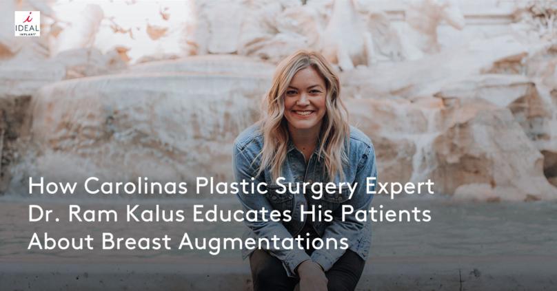 2b6ef63ec8f How Carolinas Plastic Surgery Expert Dr. Ram Kalus Educates His Patients  About Breast Augmentations